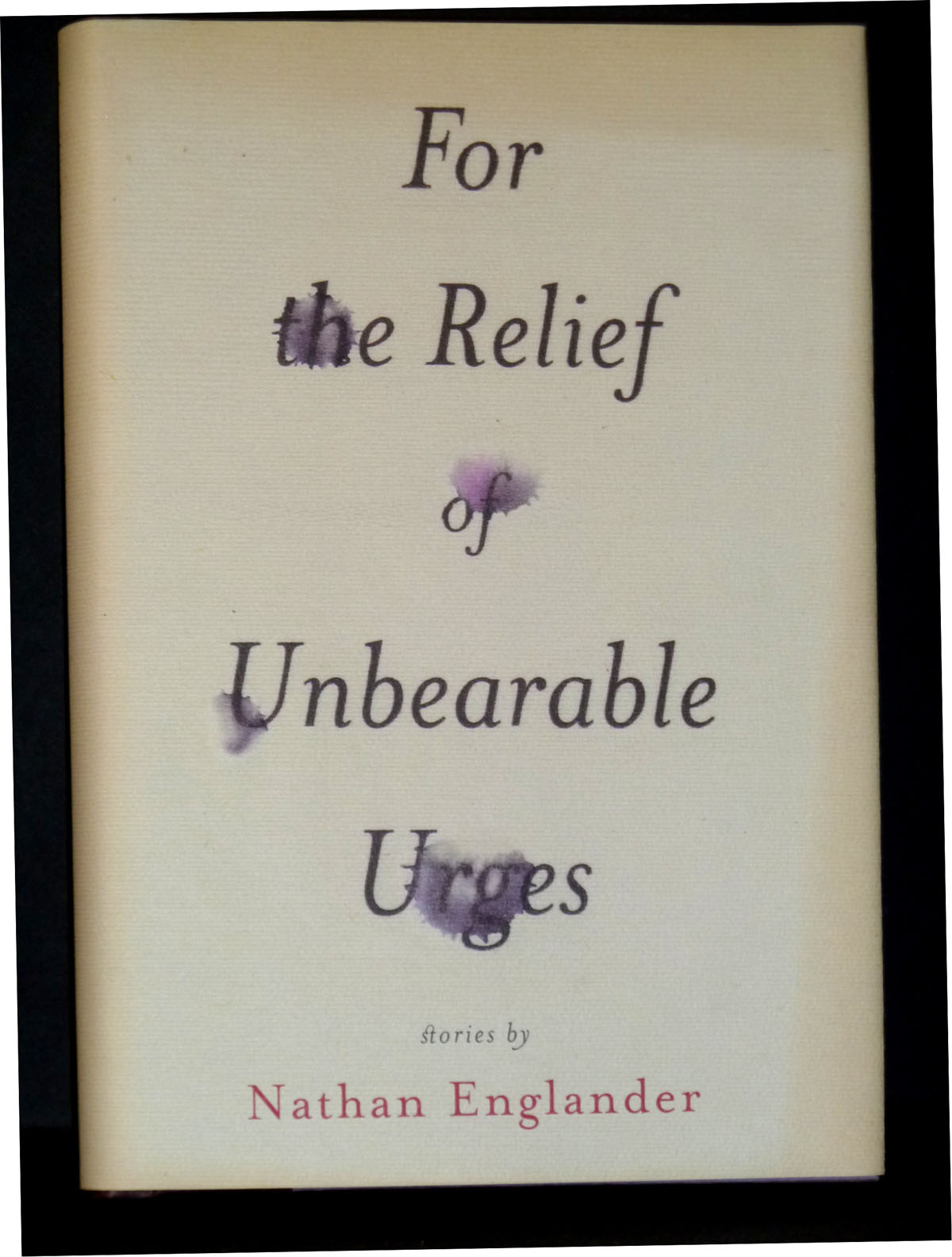 Image for For the Relief of Unbearable Urges: Stories