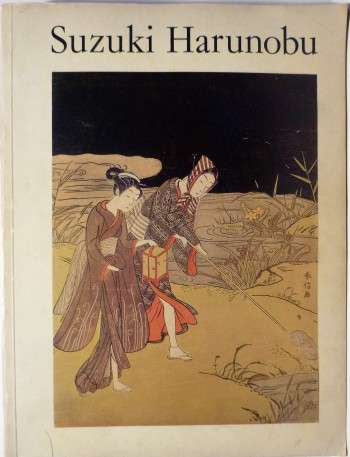 Image for Suzuki Harunobu: An Exhibition of his Colour-Prints and Illustrated Books on the Occasion of the Bicentenary of his Death in 1770